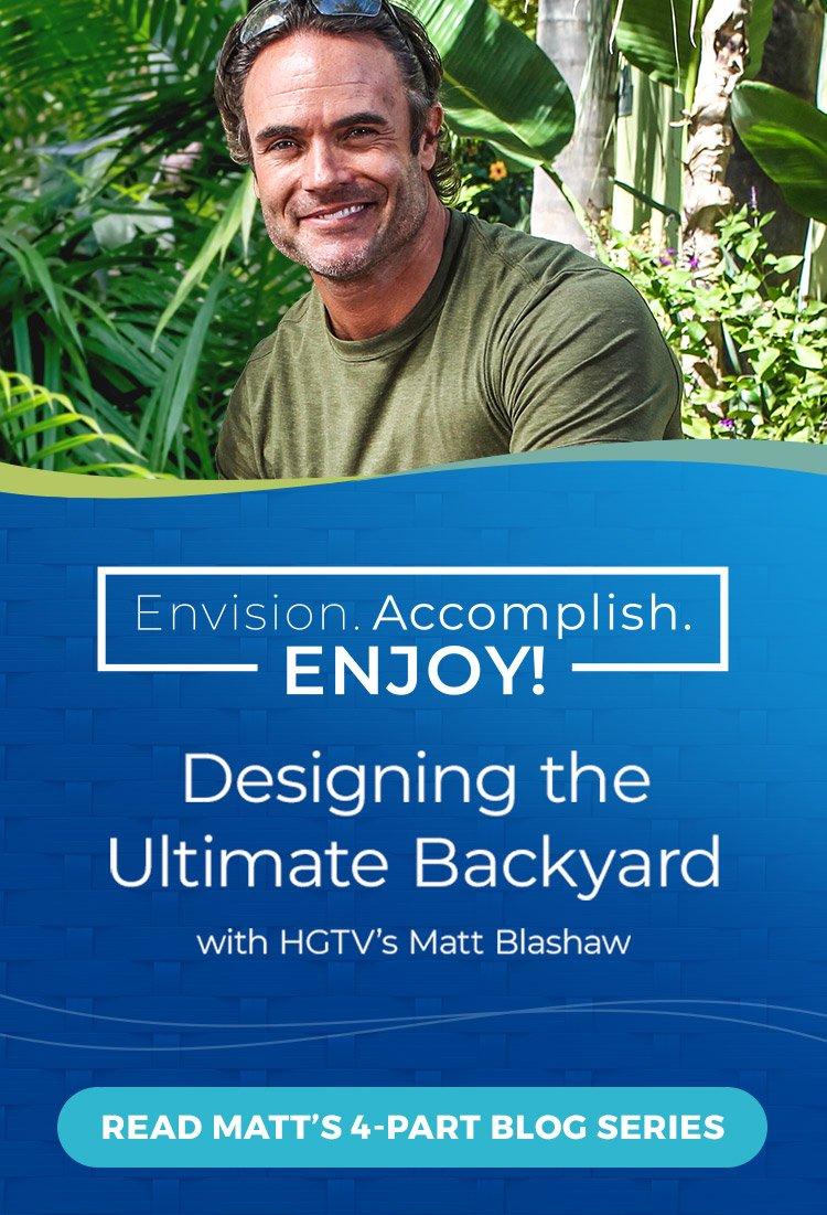 Designing the Ultimate Backyard with HGTV's Matt Blashaw – Read the 4-part series