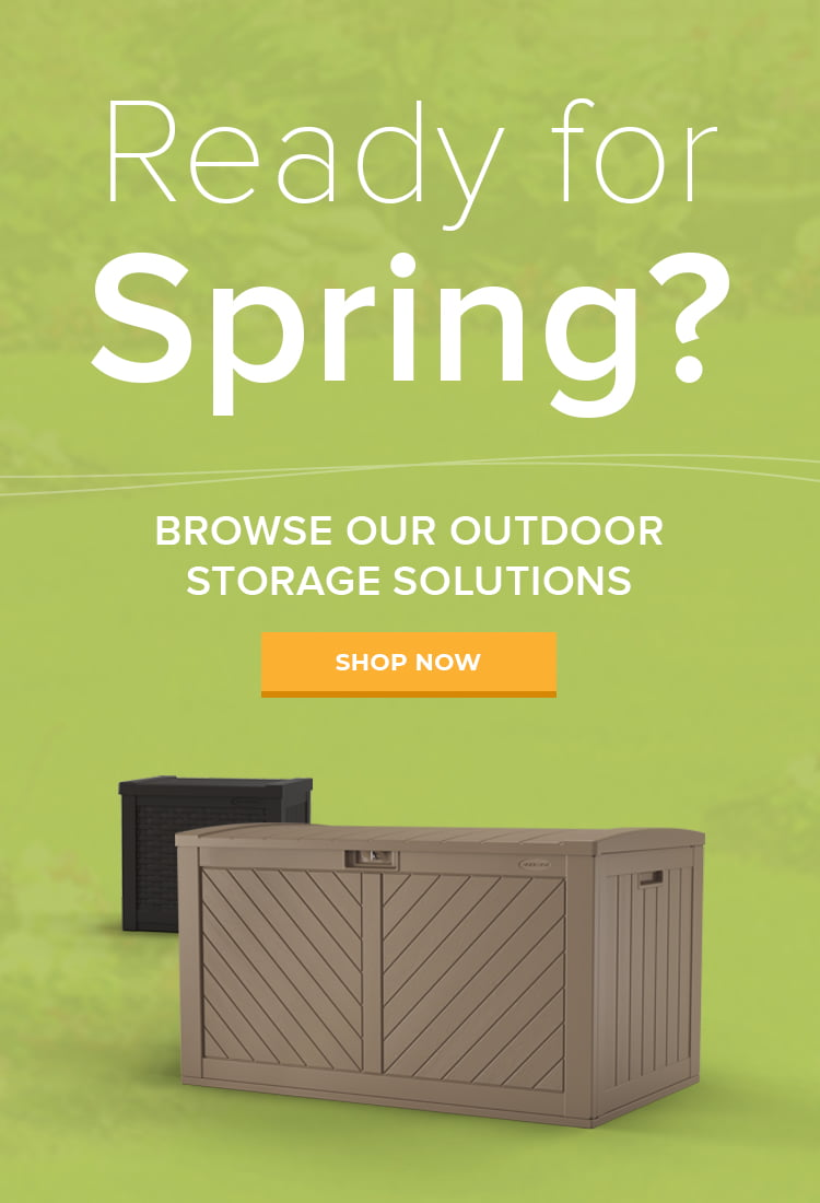 Ready for spring? Browse our outdoor storage solutions.