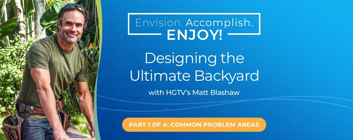 Designing the Ultimate Backyard with HGTV's Matt Blashaw – Part 1 Common Problem Areas