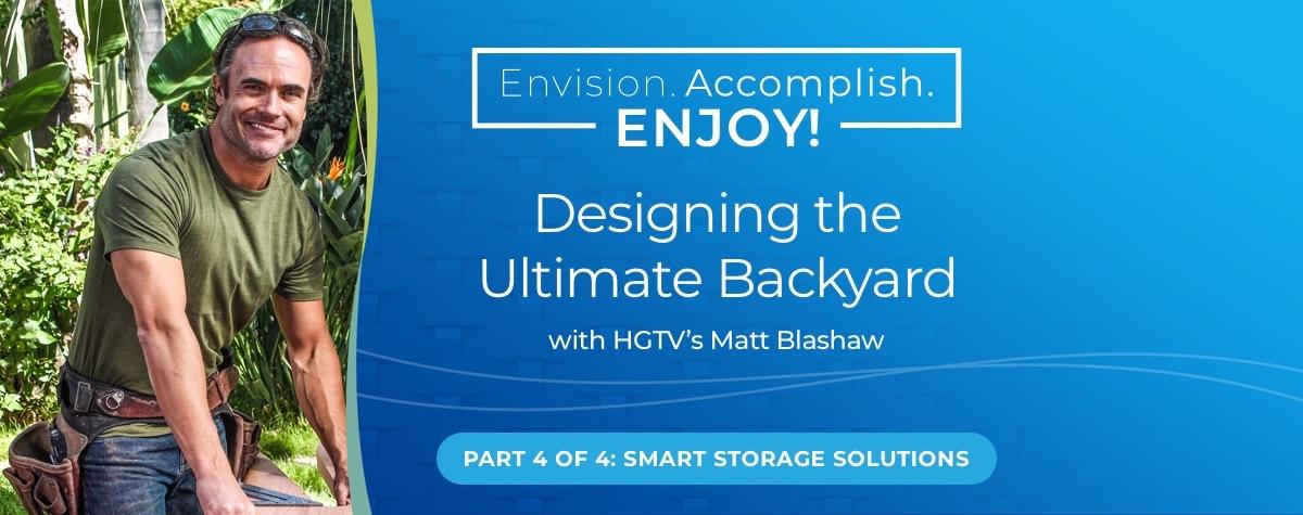 Designing the Ultimate Backyard with HGTV's Matt Blashaw – Part 4 Smart Storage Solutions