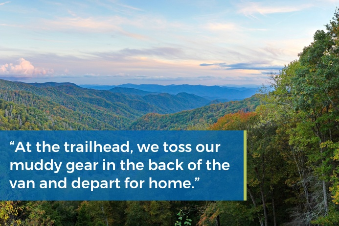 """""""At the trailhead, we toss our muddy gear in the back of the van and depart for home."""""""